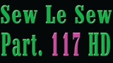 Sew Le Sew Part 117 HD (new)