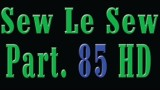 Sew Le Sew Part 85 HD