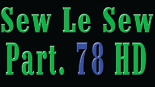 Sew Le Sew Part 78 HD