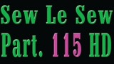Sew Le Sew Part 115 HD
