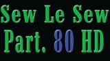 Sew Le Sew Part 80 HD