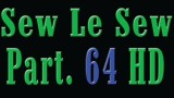 Sew Le Sew Part 64 HD