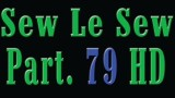 Sew Le Sew Part 79 HD