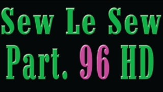 Sew Le Sew Part 96 HD