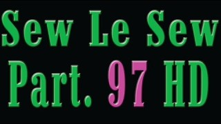 Sew Le Sew Part 97 HD