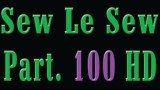 Sew Le Sew Part 100 HD