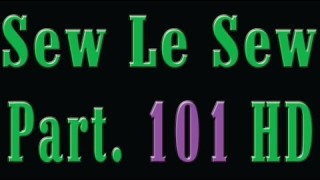 Sew Le Sew Part 101 HD