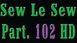 Sew Le Sew Part 102 HD