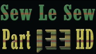 Sew Le Sew Part Part 133 HD (new)