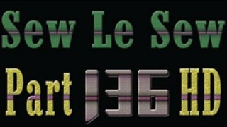 Sew Le Sew Part 136 HD (preview)