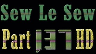 Sew Le Sew Part 137 HD Preview