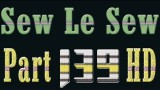 Sew Le Sew Part 139 HD (new)