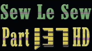 Sew Le Sew Part 137 HD (new)