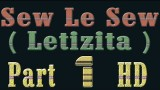 Sew Le Sew ( Letizita ) Part 1 HD