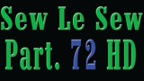 Sew Le Sew Part 72 HD