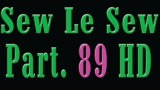 Sew Le Sew Part 89 HD